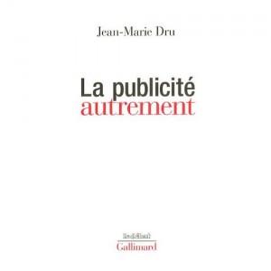 La publicité autrement, par JM Dru chez Gallimard