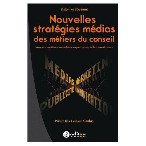 Nouvelles stratégies médias des métiers du conseil, par Delphine Jouenne, chez Editea