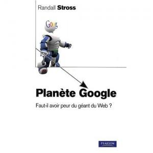 Planète Google, de Randall Stross, chez Pearson