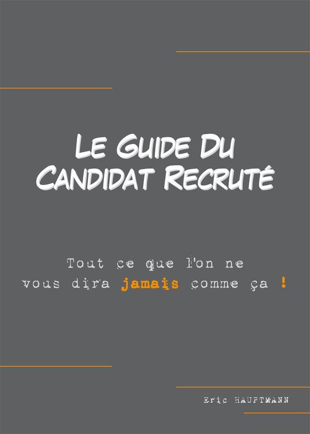 Le Guide du candidat recruté, écrit par Eric Hauptmann.