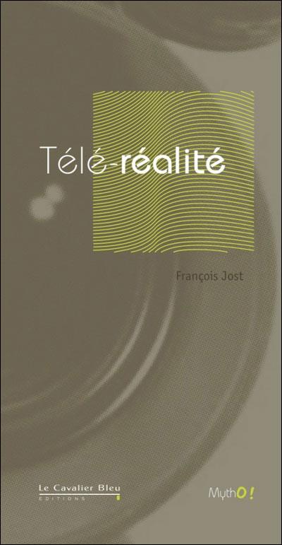 Télé-réalité, de François Jost, chez Cavalier Bleu