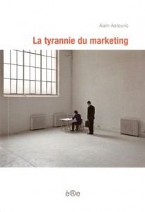 La tyrannie du marketing, de Alain Astouric