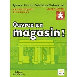Ouvrez un magasin, de Jean-Marc Bruguière, édité chez Eyrolles / APCE