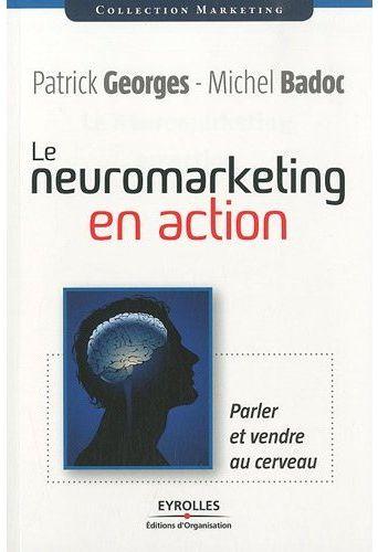 Le neuromarketing en action, de Patrick Georges et Michel Badoc