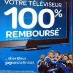 Téléviseur remboursé à 25% si les bleus en demi-finale; 50% si les bleus en finale; 100% si les bleus gagnent la finale (offre soumise à conditions)