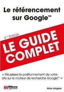 Le référencement sur Google, de Gilles Grégoire, publié chez Micro Application