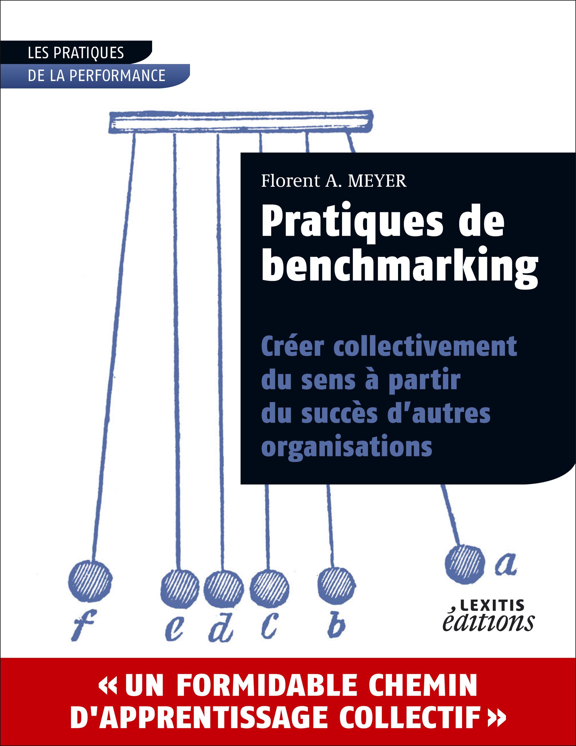 Pratiques du benchmarking, Florent A. Meyer, Lexitis Editions