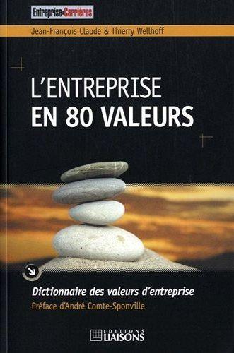 L entreprise en 80 valeurs, de J-F Claude et T. Wellhoff, Editions Liaisons