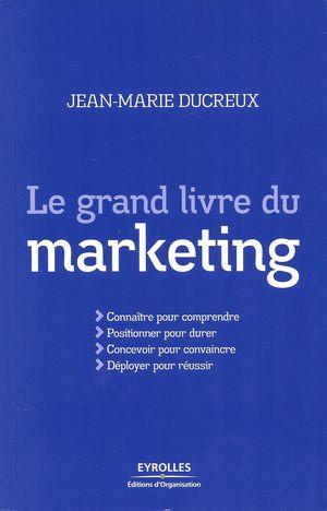 Le grand livre du marketing, par J-M Ducreux publié chez Eyrolles