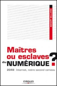 Maîtres ou esclaves du numérique, de Benoît Sillard, publié chez Eyrolles