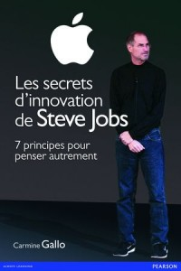 Les secrets d innovation de Steve Jobs, par Carmine Gallo chez Pearson