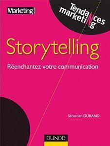 Storytelling, réenchantez votre communication, de Sébastien Durand