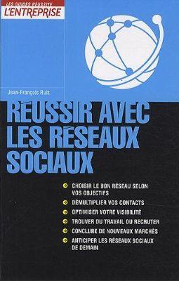Réussir avec les réseaux sociaux, de JF Ruiz, publié chez L Express Roularta.