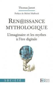 Renaissance mythologique : L'imaginaire et les mythes à l'ère digitale de Thomas Jamet, publié chez François Bourin Editeur - critique bibliographique