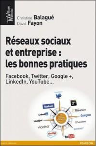 Réseaux sociaux et entreprise : les bonnes pratiques, de C. Balagué et D. Fayon, chez Pearson