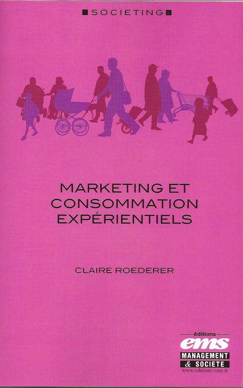 Marketing et consommation expérientiels, Claire Roederer, EMS