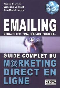 Critique bibliographique de Emailing, Newsletter, sms, réseaux sociaux, guide complet du marketing direct en ligne de V. Fournout, G. Le Friant et JM Hazera, publié chez Maxima