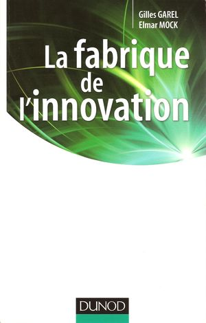 La fabrique de l'innovation de Gilles Garel et Elmar Mock, Dunod