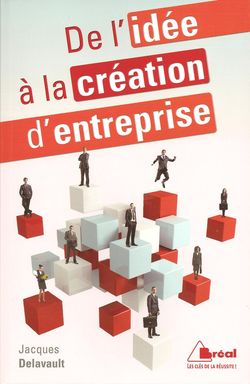 De l id e la cr ation d entreprise jacques delavault for Meilleures idees creation entreprise