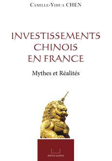 Investissements chinois en France de Camille Chen, aux éditions Pacifica
