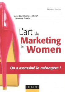 L'art du marketing to women, de Marie-Laure Sauty de Chalon et Benjamin Smadja, chez Dunod