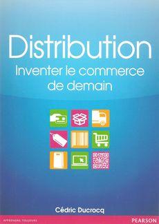 Distribution : Inventer le commerce de demain de Cédric Ducrocq, publié chez Pearson