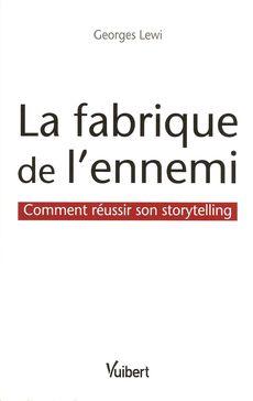 La fabrique de l'ennemi, comment réussir son storytelling, de Georges Lewi, chez Vuibert