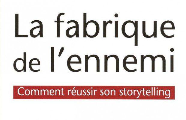 La fabrique de l'ennemi - Comment réussir son storytelling, Georges Lewi, Vuibert