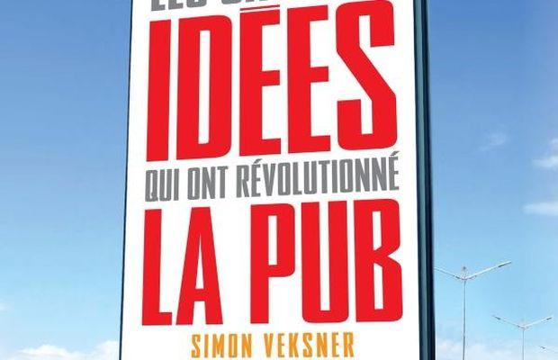 Les grandes idées qui ont révolutionné la pub, de Simon Veksner, publié chez Dunod : critique bibliographique