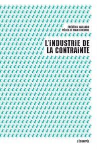 L'industrie de la contrainte, de Frédéric Gaillard, publié à L'Echappée