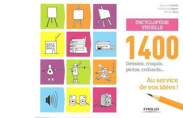 1400 dessins au service de vos idées, B. Lebelle, G. Lagane, N. Gros : critique du livre paru chez Eyrolles