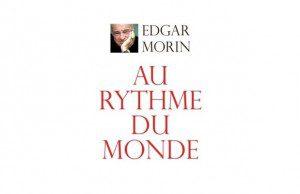 Critique bibliographique de Au rythme du monde, Edgar Morin, Archi poche