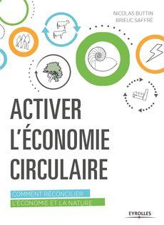Activer l'économie circulaire, de Nicolas Buttin et Brieuc  Saffré, Eyrolles