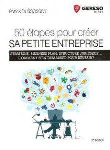 50 étapes pour créer sa petite entreprise de Patrick Dussossoy, édité chez Gereso
