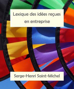 Lexique des idées reçues en entreprise et ailleurs. Contrainte oulipienne, hommage à Gustave Flaubert.