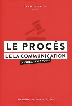 Le procès de la communication, Thierry Wellhoff, Les Belles Lettres Manitoba