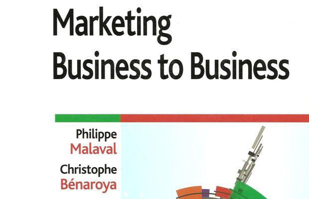 Critique du livre Marketing Business to Business, de Philippe Malaval et Christophe Benaroya, 5e édition, Pearson