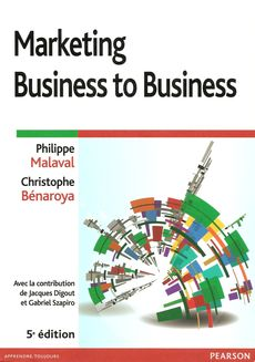 Marketing Business to Business 5e édition (2013) de Philippe Malaval et Christophe Benaroya, Pearson