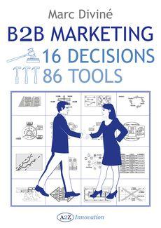 La mécanique des 16 décisions en marketing B to B, Marc Diviné