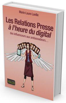 Les Relations Presse à l'heure du digital - des influenceurs aux ambassadeurs, de Marie-Laure Laville, éditions Kawa