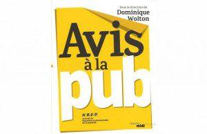 Avis à la pub, sous la direction de Dominique Wolton, critique de l'ouvrage