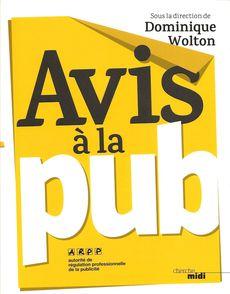 Avis à la pub, sous la direction de Dominique Wolton, Cherche Midi