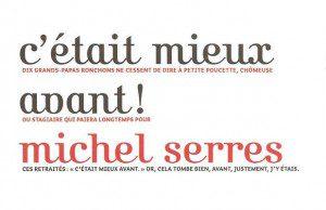 Critique du dernier livre de Michel Serres, C'était mieux avant ! Utile pour le planning stratégique et la compréhension des cibles de consommation
