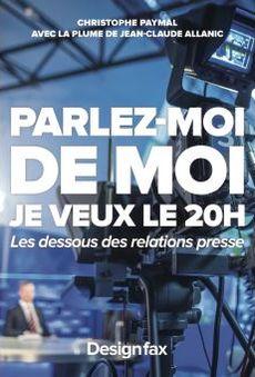 Parlez-moi de moi : je veux le 20h, de Jean-Claude Allanic et Christophe Paymal