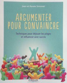 Argumenter pour convaincre, Jean et Renée Simonet, Eyrolles, 2018