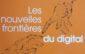 Critique de l'ouvrage Les nouvelles frontières du digital, JM Huet et A Simon, publié chez Pearson