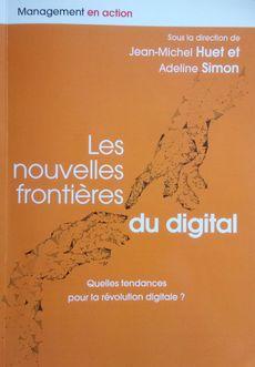 Les nouvelles frontières du digital, JM Huet et A Simon, publié chez Pearson