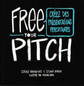 Free your pitch : créez des présentations percutantes, de C. Waroquiers, S. Bureau. Ill. de N. Gros, éditions Pearson