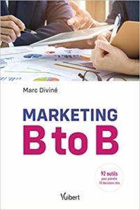 Marketing B to B, 92 outils pour 18 décisions clés, de Marc Diviné
