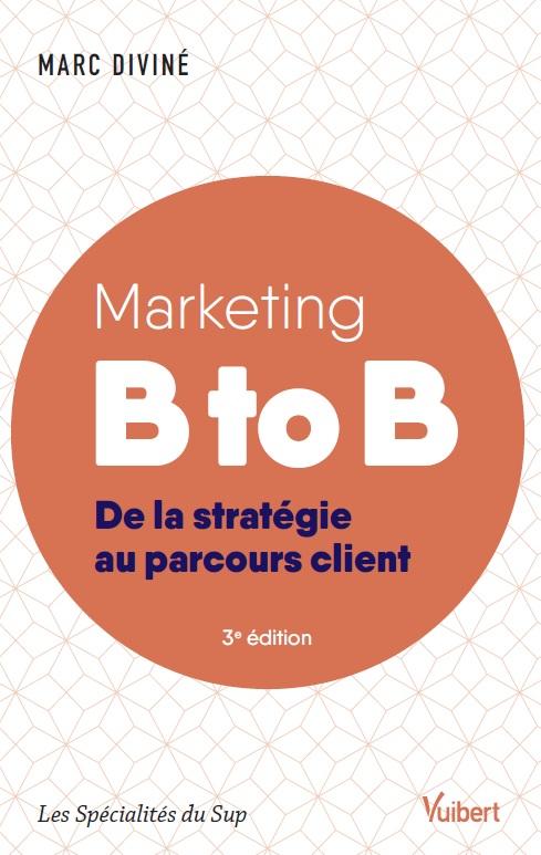 Marketing B to B, de la stratégie au parcours client, Marc Diviné